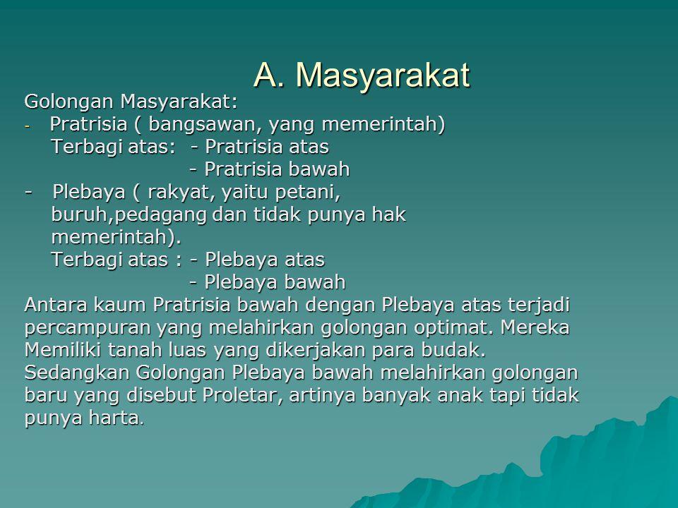 A. Masyarakat Golongan Masyarakat: - Pratrisia ( bangsawan, yang memerintah) Terbagi atas: - Pratrisia atas Terbagi atas: - Pratrisia atas - Pratrisia