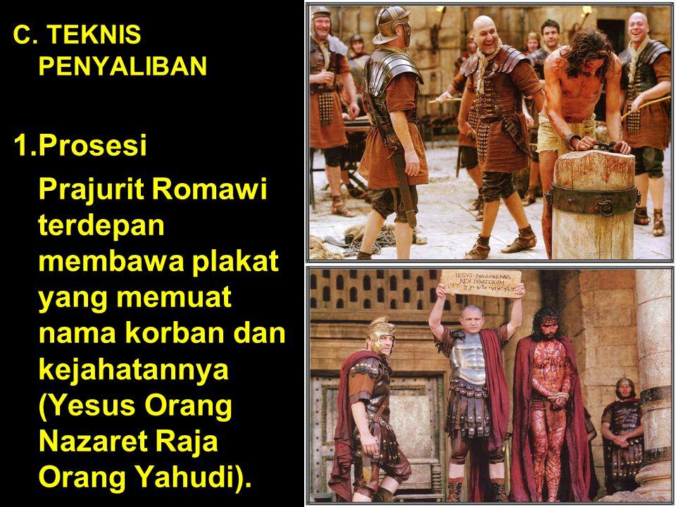 C. TEKNIS PENYALIBAN 1.Prosesi Prajurit Romawi terdepan membawa plakat yang memuat nama korban dan kejahatannya (Yesus Orang Nazaret Raja Orang Yahudi
