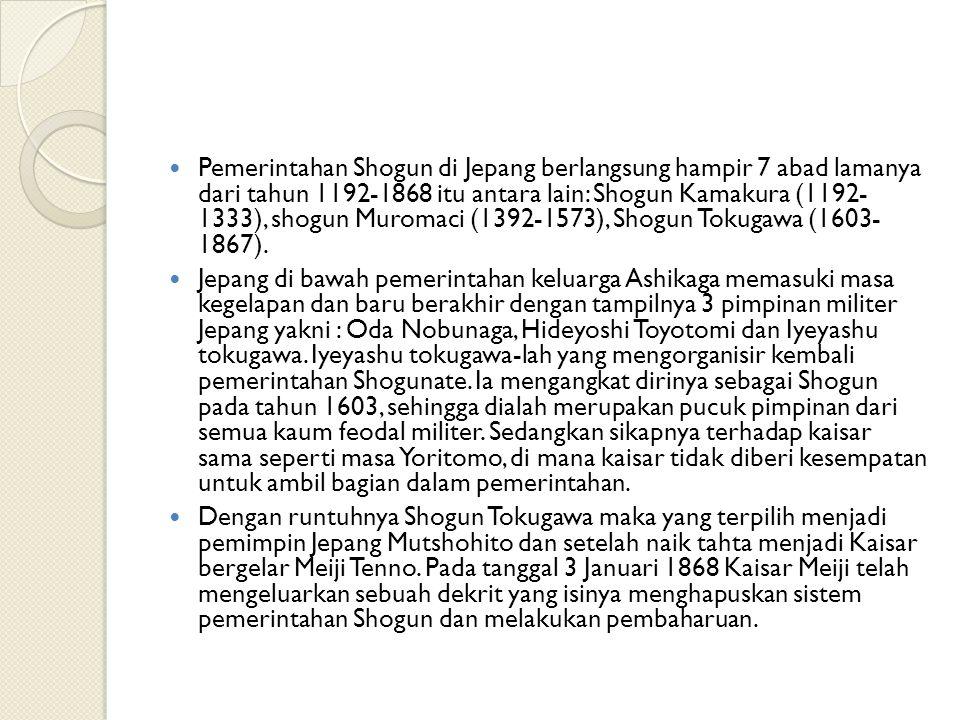 Pemerintahan Shogun di Jepang berlangsung hampir 7 abad lamanya dari tahun 1192-1868 itu antara lain: Shogun Kamakura (1192- 1333), shogun Muromaci (1