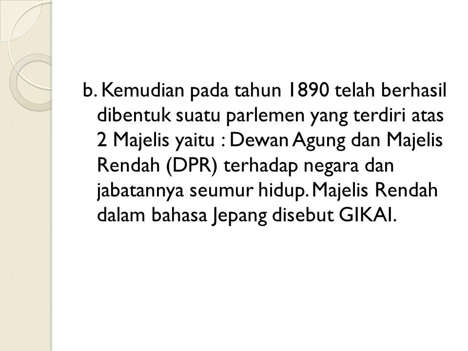b. Kemudian pada tahun 1890 telah berhasil dibentuk suatu parlemen yang terdiri atas 2 Majelis yaitu : Dewan Agung dan Majelis Rendah (DPR) terhadap n