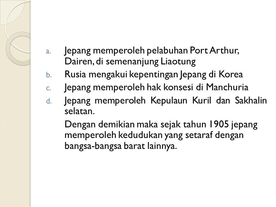 a. Jepang memperoleh pelabuhan Port Arthur, Dairen, di semenanjung Liaotung b. Rusia mengakui kepentingan Jepang di Korea c. Jepang memperoleh hak kon