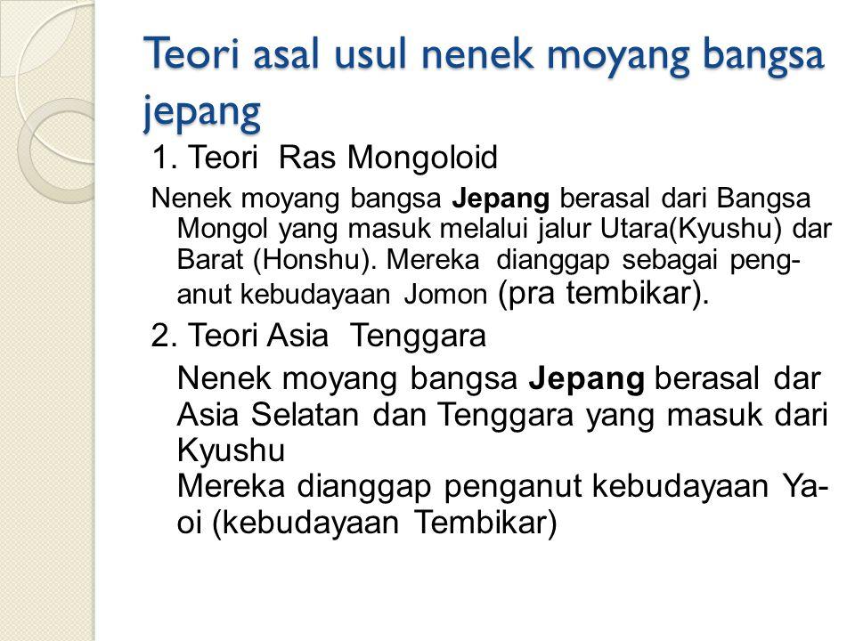 Teori asal usul nenek moyang bangsa jepang 1. Teori Ras Mongoloid Nenek moyang bangsa Jepang berasal dari Bangsa Mongol yang masuk melalui jalur Utara