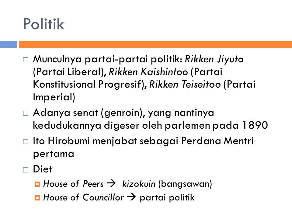 Politik  Munculnya partai-partai politik: Rikken Jiyuto (Partai Liberal), Rikken Kaishintoo (Partai Konstitusional Progresif), Rikken Teiseitoo (Partai Imperial)  Adanya senat (genroin), yang nantinya kedudukannya digeser oleh parlemen pada 1890  Ito Hirobumi menjabat sebagai Perdana Mentri pertama  Diet  House of Peers  kizokuin (bangsawan)  House of Councillor  partai politik