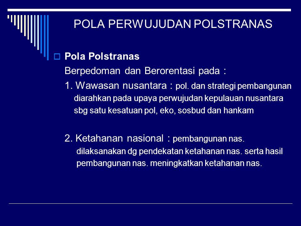 POLA PERWUJUDAN POLSTRANAS  Pola Polstranas Berpedoman dan Berorentasi pada : 1. Wawasan nusantara : pol. dan strategi pembangunan diarahkan pada upa