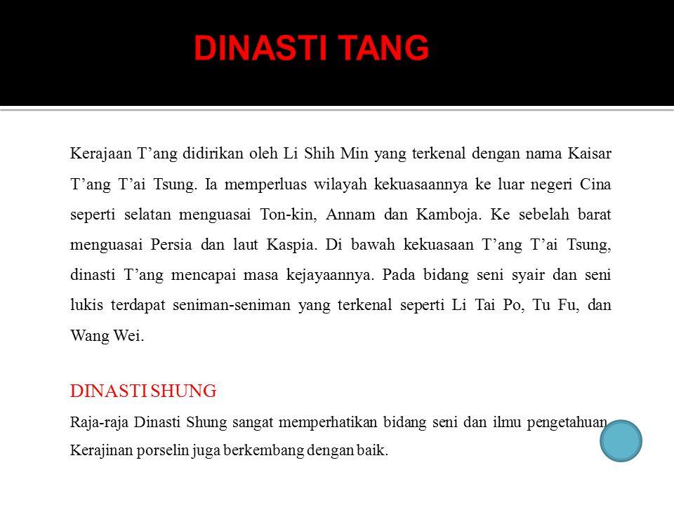 Kerajaan T'ang didirikan oleh Li Shih Min yang terkenal dengan nama Kaisar T'ang T'ai Tsung. Ia memperluas wilayah kekuasaannya ke luar negeri Cina se