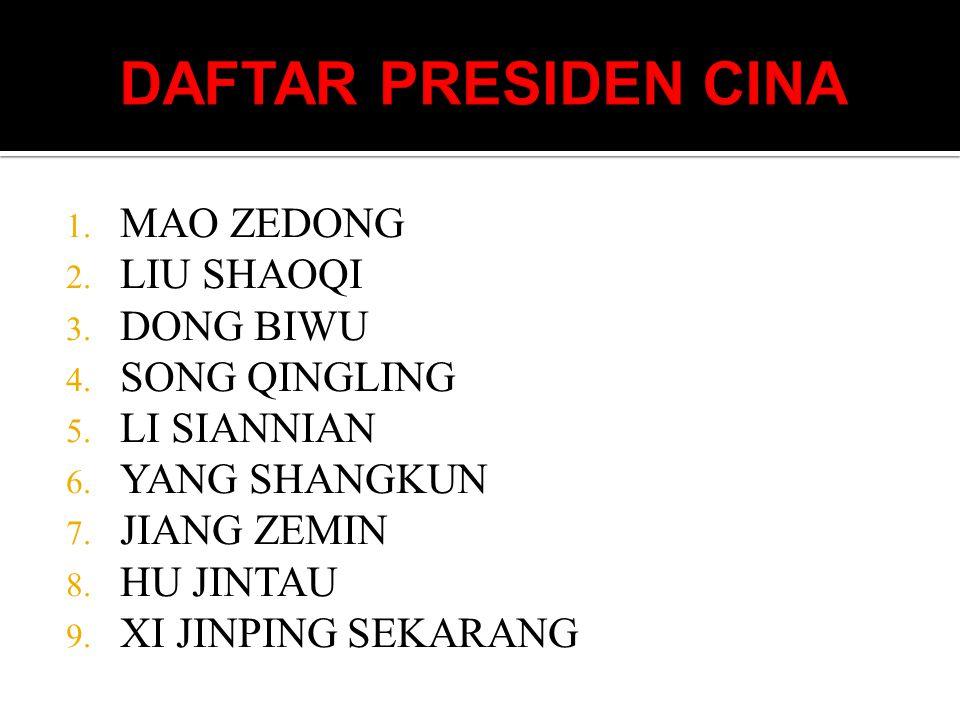 1. MAO ZEDONG 2. LIU SHAOQI 3. DONG BIWU 4. SONG QINGLING 5. LI SIANNIAN 6. YANG SHANGKUN 7. JIANG ZEMIN 8. HU JINTAU 9. XI JINPING SEKARANG