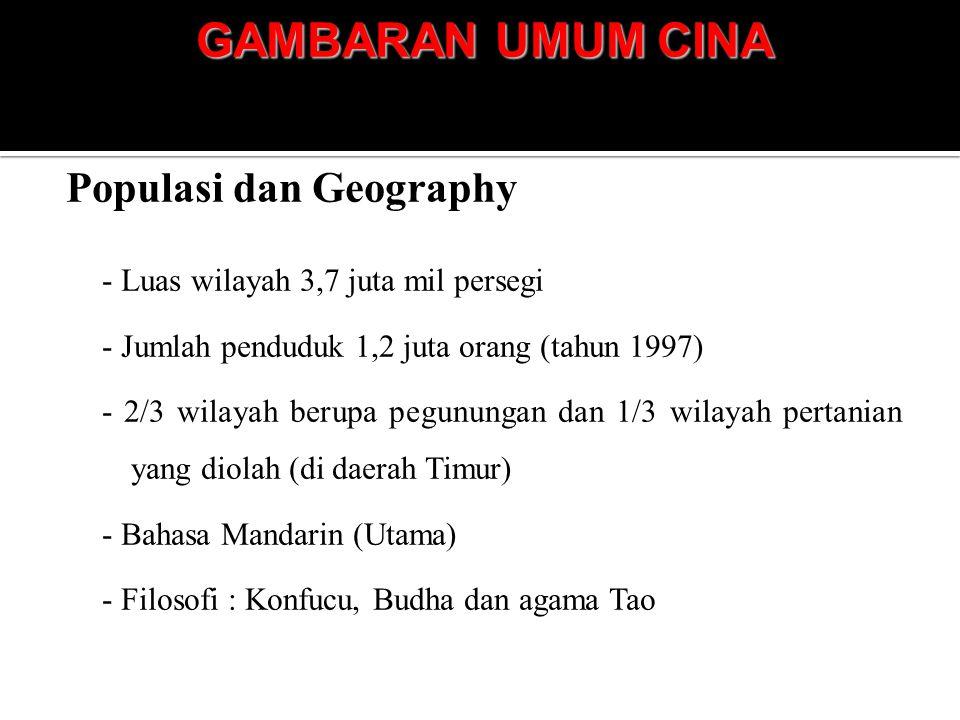 GAMBARAN UMUM CINA Populasi dan Geography - Luas wilayah 3,7 juta mil persegi - Jumlah penduduk 1,2 juta orang (tahun 1997) - 2/3 wilayah berupa pegun