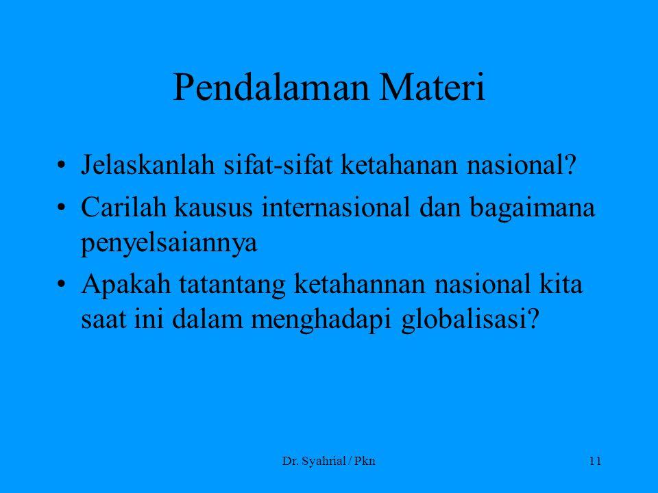 Dr. Syahrial / Pkn11 Pendalaman Materi Jelaskanlah sifat-sifat ketahanan nasional? Carilah kausus internasional dan bagaimana penyelsaiannya Apakah ta
