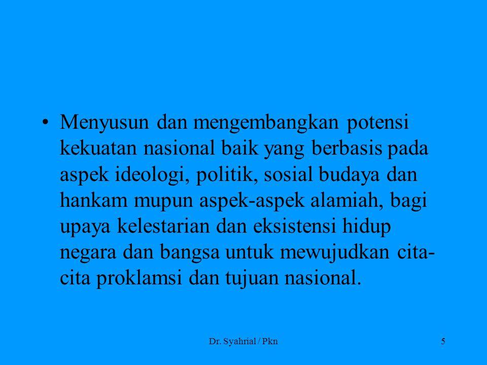 Dr. Syahrial / Pkn5 Menyusun dan mengembangkan potensi kekuatan nasional baik yang berbasis pada aspek ideologi, politik, sosial budaya dan hankam mup