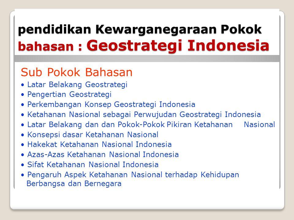 pendidikan Kewarganegaraan Pokok bahasan : Geostrategi Indonesia Sub Pokok Bahasan Latar Belakang Geostrategi Pengertian Geostrategi Perkembangan Kons