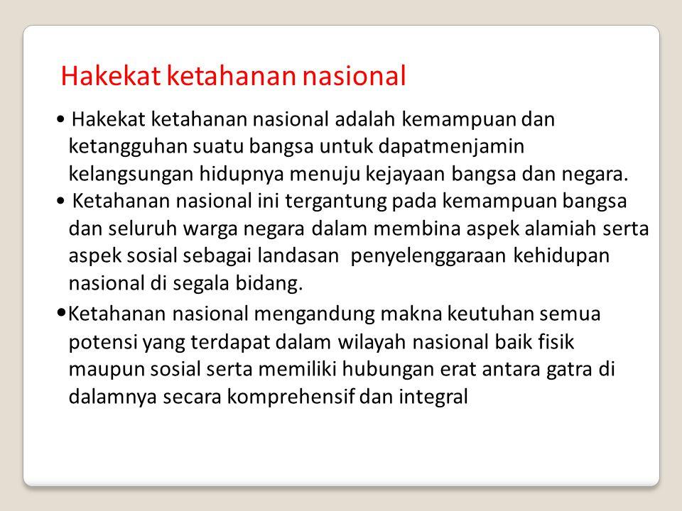 Hakekat ketahanan nasional Hakekat ketahanan nasional adalah kemampuan dan ketangguhan suatu bangsa untuk dapatmenjamin kelangsungan hidupnya menuju k