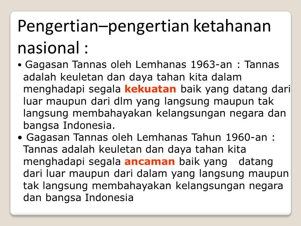 Pengertian–pengertian ketahanan nasional : Gagasan Tannas oleh Lemhanas 1963-an : Tannas adalah keuletan dan daya tahan kita dalam menghadapi segala k