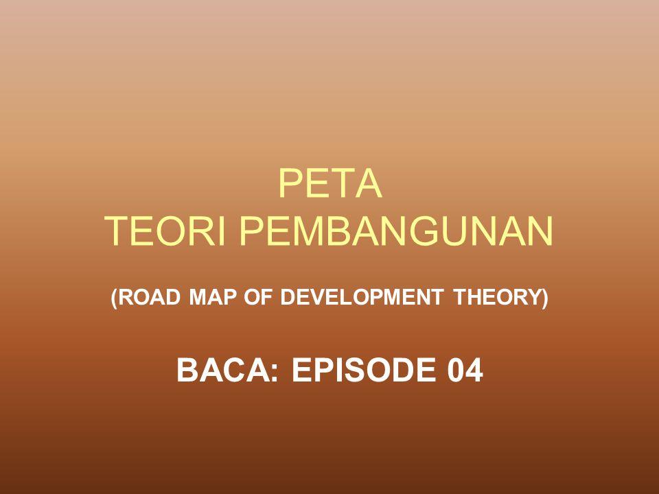 PETA TEORI PEMBANGUNAN (ROAD MAP OF DEVELOPMENT THEORY) BACA: EPISODE 04