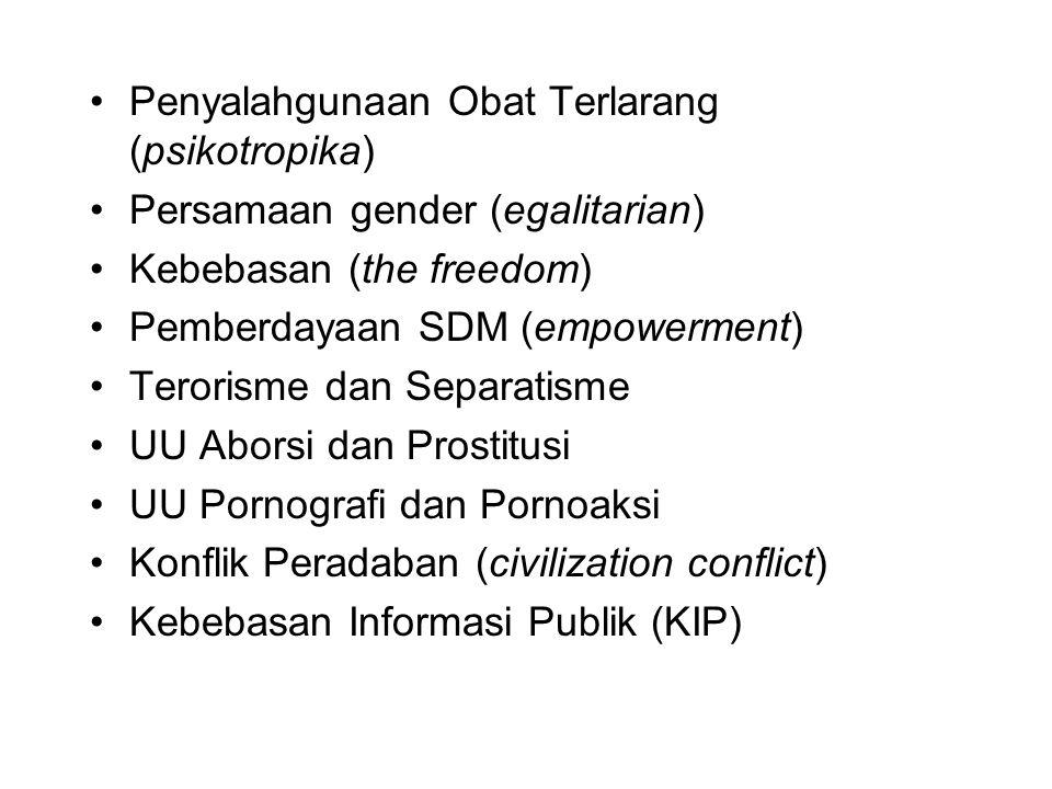 Penyalahgunaan Obat Terlarang (psikotropika) Persamaan gender (egalitarian) Kebebasan (the freedom) Pemberdayaan SDM (empowerment) Terorisme dan Separ
