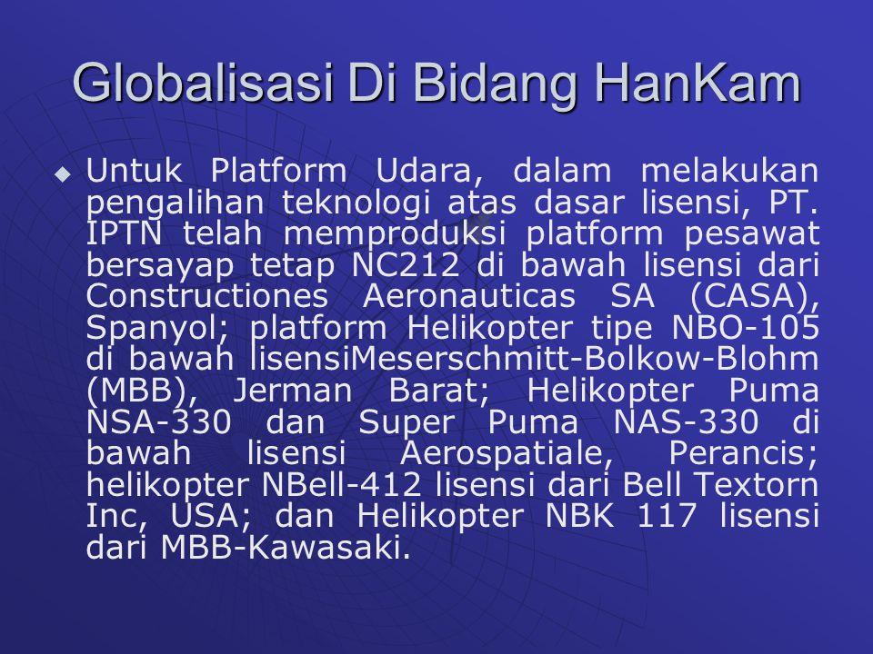 Globalisasi Di Bidang HanKam   Untuk Platform Udara, dalam melakukan pengalihan teknologi atas dasar lisensi, PT.