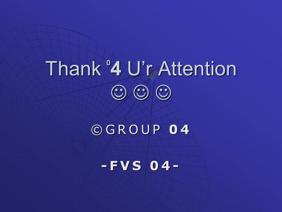 Thank 04 U'r Attention ©GROUP 04 -FVS 04-