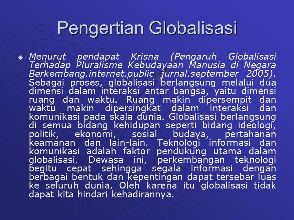 Pengertian Globalisasi   Menurut pendapat Krisna (Pengaruh Globalisasi Terhadap Pluralisme Kebudayaan Manusia di Negara Berkembang.internet.public jurnal.september 2005).