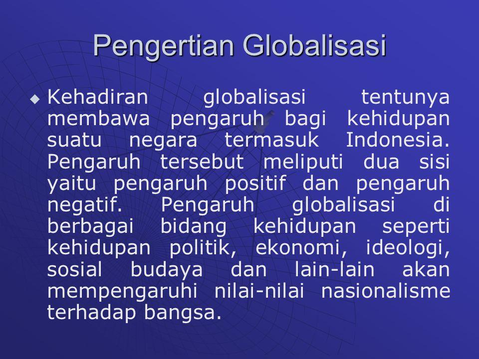 Pengertian Globalisasi   Kehadiran globalisasi tentunya membawa pengaruh bagi kehidupan suatu negara termasuk Indonesia.