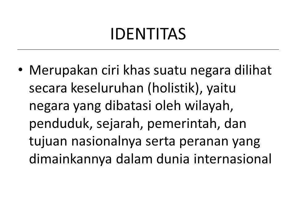 IDENTITAS Merupakan ciri khas suatu negara dilihat secara keseluruhan (holistik), yaitu negara yang dibatasi oleh wilayah, penduduk, sejarah, pemerint