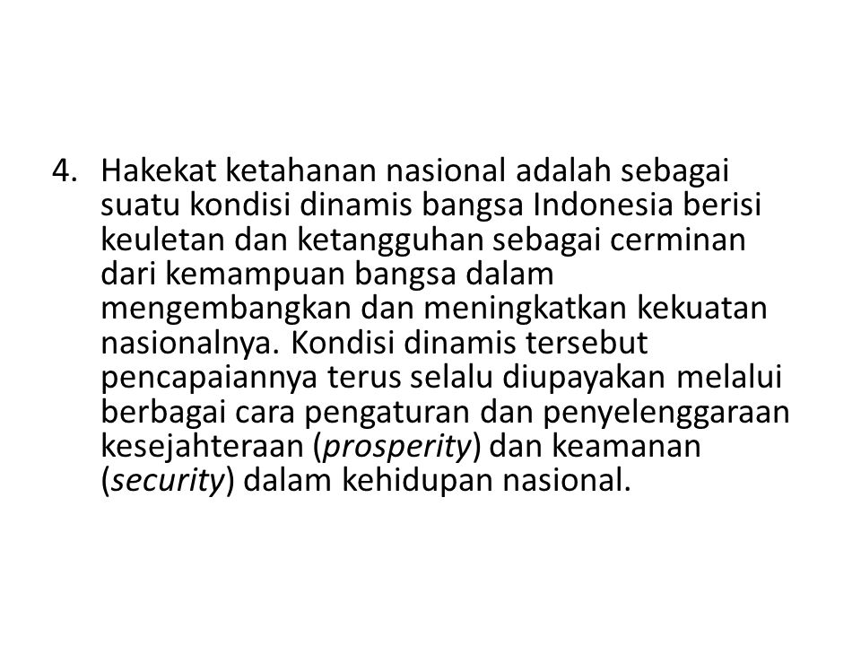 4.Hakekat ketahanan nasional adalah sebagai suatu kondisi dinamis bangsa Indonesia berisi keuletan dan ketangguhan sebagai cerminan dari kemampuan ban