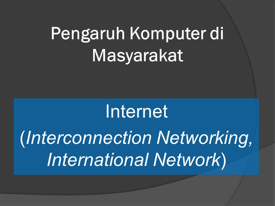 Pengaruh Komputer di Masyarakat Internet (Interconnection Networking, International Network)