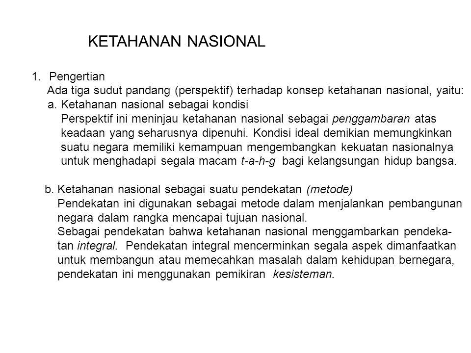 KETAHANAN NASIONAL 1.Pengertian Ada tiga sudut pandang (perspektif) terhadap konsep ketahanan nasional, yaitu: a. Ketahanan nasional sebagai kondisi P