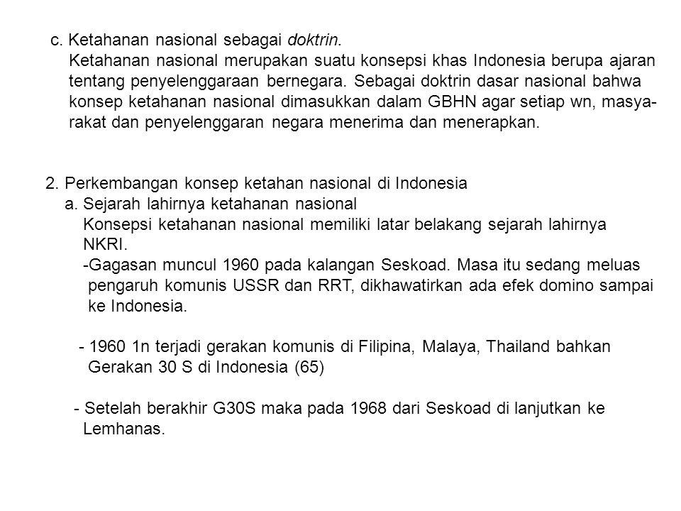 c. Ketahanan nasional sebagai doktrin. Ketahanan nasional merupakan suatu konsepsi khas Indonesia berupa ajaran tentang penyelenggaraan bernegara. Seb