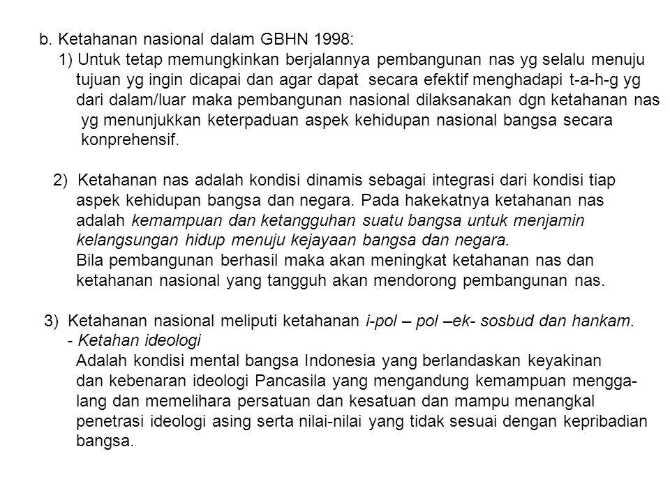 b. Ketahanan nasional dalam GBHN 1998: 1) Untuk tetap memungkinkan berjalannya pembangunan nas yg selalu menuju tujuan yg ingin dicapai dan agar dapat