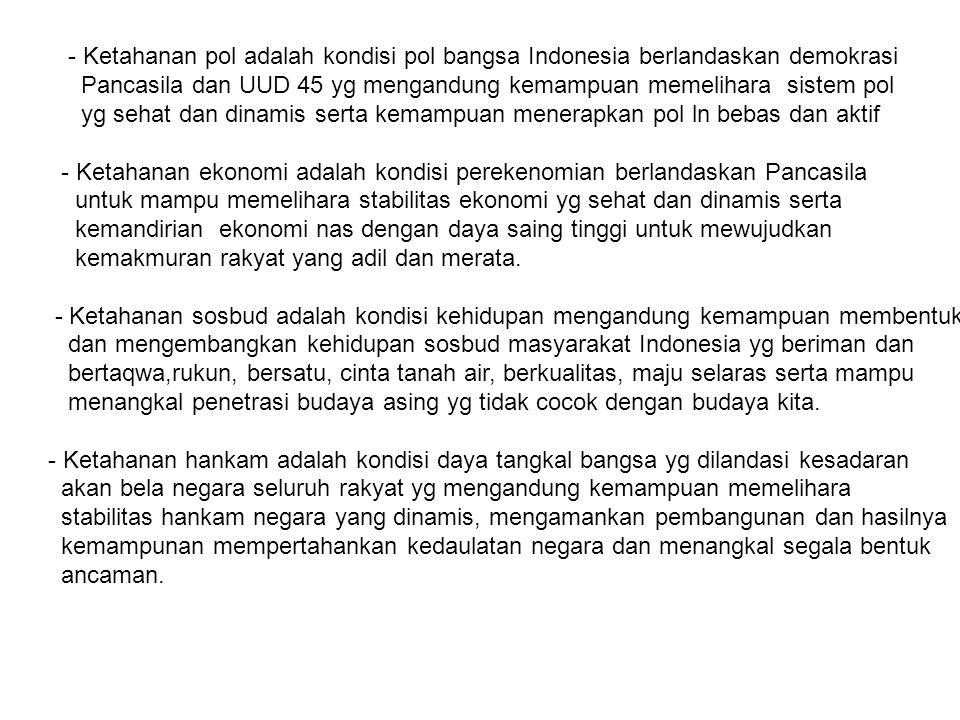 - Ketahanan pol adalah kondisi pol bangsa Indonesia berlandaskan demokrasi Pancasila dan UUD 45 yg mengandung kemampuan memelihara sistem pol yg sehat
