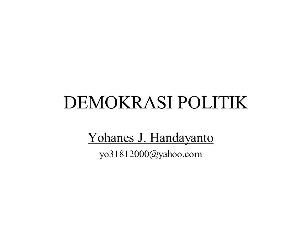 DEMOKRASI POLITIK Yohanes J. Handayanto yo31812000@yahoo.com