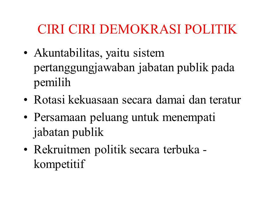 CIRI CIRI DEMOKRASI POLITIK Akuntabilitas, yaitu sistem pertanggungjawaban jabatan publik pada pemilih Rotasi kekuasaan secara damai dan teratur Persa