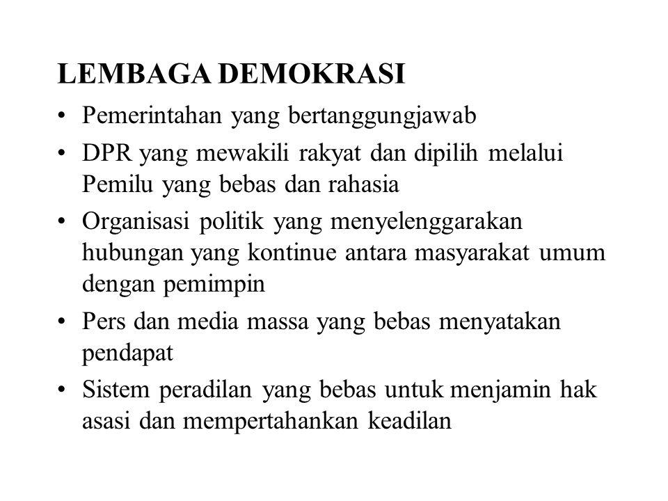 LEMBAGA DEMOKRASI Pemerintahan yang bertanggungjawab DPR yang mewakili rakyat dan dipilih melalui Pemilu yang bebas dan rahasia Organisasi politik yan