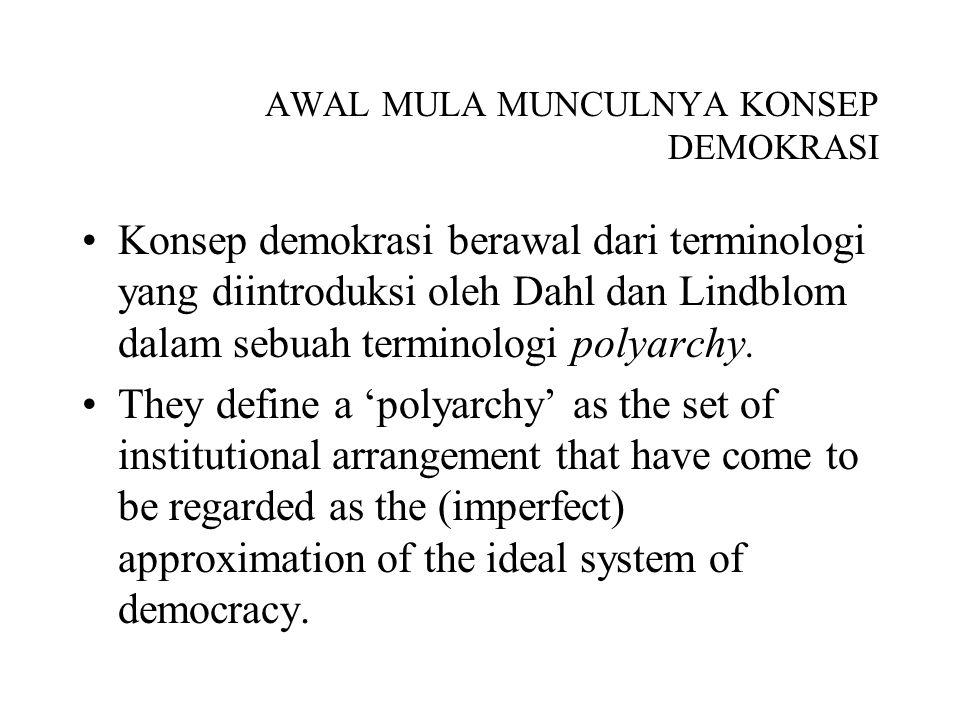 AWAL MULA MUNCULNYA KONSEP DEMOKRASI Konsep demokrasi berawal dari terminologi yang diintroduksi oleh Dahl dan Lindblom dalam sebuah terminologi polya