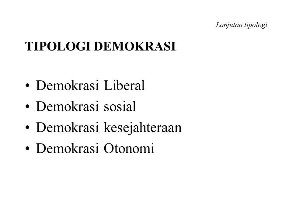 Lanjutan tipologi TIPOLOGI DEMOKRASI Demokrasi Liberal Demokrasi sosial Demokrasi kesejahteraan Demokrasi Otonomi