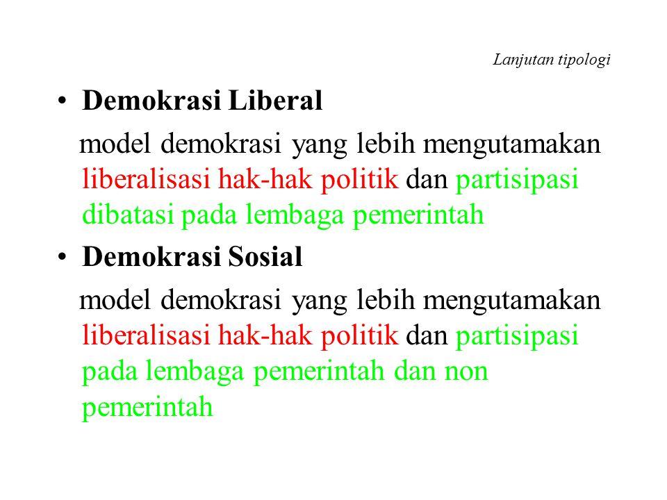 Lanjutan tipologi Demokrasi Liberal model demokrasi yang lebih mengutamakan liberalisasi hak-hak politik dan partisipasi dibatasi pada lembaga pemerin