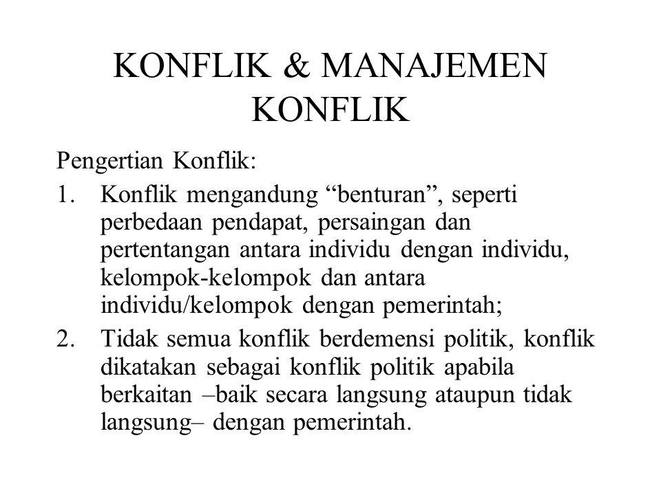 """KONFLIK & MANAJEMEN KONFLIK Pengertian Konflik: 1.Konflik mengandung """"benturan"""", seperti perbedaan pendapat, persaingan dan pertentangan antara indivi"""