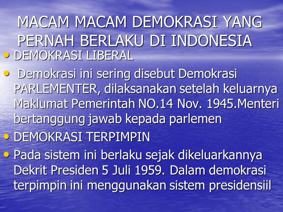 MACAM MACAM DEMOKRASI YANG PERNAH BERLAKU DI INDONESIA DEMOKRASI LIBERAL DEMOKRASI LIBERAL Demokrasi ini sering disebut Demokrasi PARLEMENTER, dilaksa
