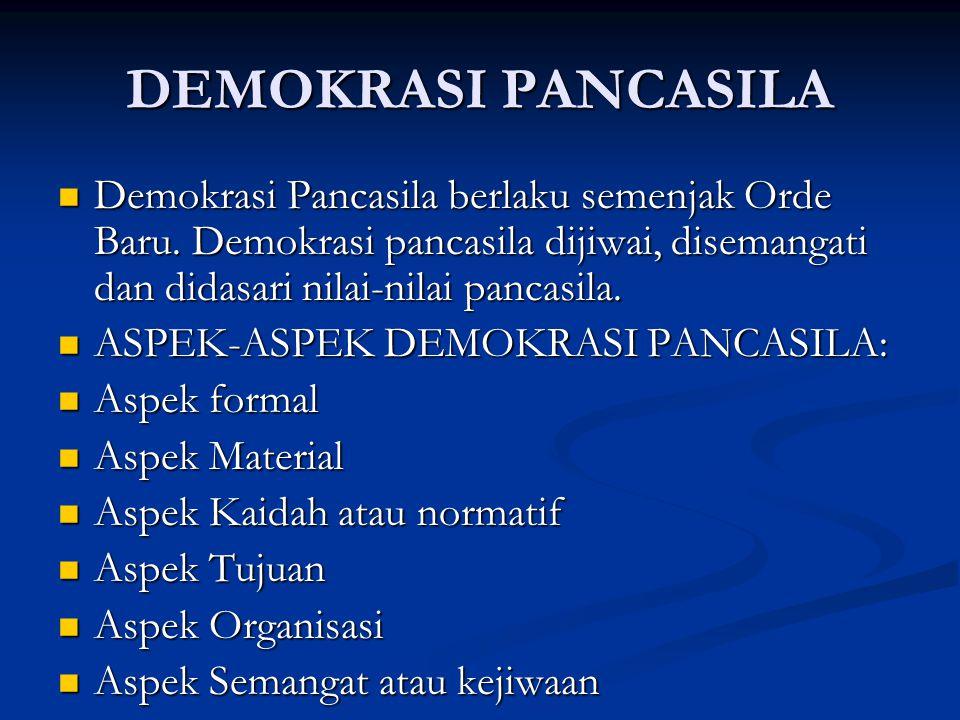 DEMOKRASI PANCASILA Demokrasi Pancasila berlaku semenjak Orde Baru. Demokrasi pancasila dijiwai, disemangati dan didasari nilai-nilai pancasila. Demok