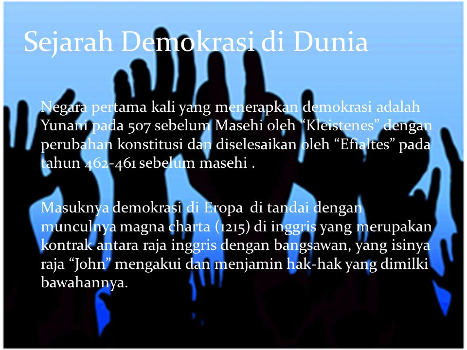 Sejarah Demokrasi di Indonesia 1945 : menganut demokrasi presidensil 1946-1949: semi parlementer 1949-1950 : menganut demokrasi Parlemeter Murni (Demokrasi Liberal) 1950-1959 : menganut sistem parlementer cabinet dengan demokrasi liberal yang masih bersifat semu.