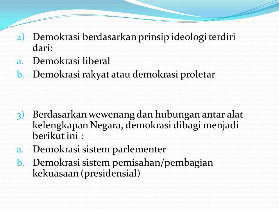 2) Demokrasi berdasarkan prinsip ideologi terdiri dari: a. Demokrasi liberal b. Demokrasi rakyat atau demokrasi proletar 3) Berdasarkan wewenang dan h