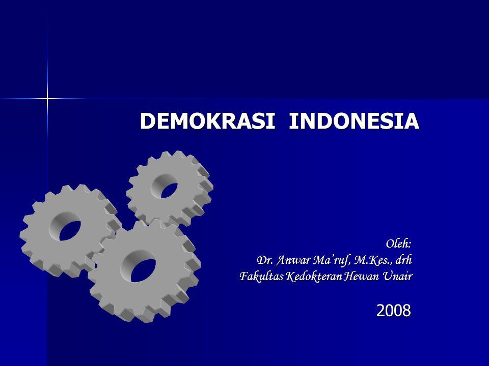 DEMOKRASI INDONESIA Oleh: Dr. Anwar Ma'ruf, M.Kes., drh Fakultas Kedokteran Hewan Unair 2008