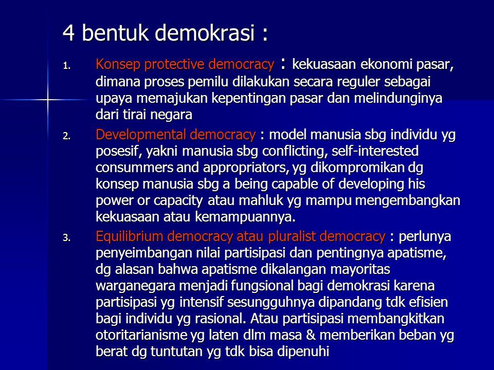 4 bentuk demokrasi : 1. Konsep protective democracy : kekuasaan ekonomi pasar, dimana proses pemilu dilakukan secara reguler sebagai upaya memajukan k