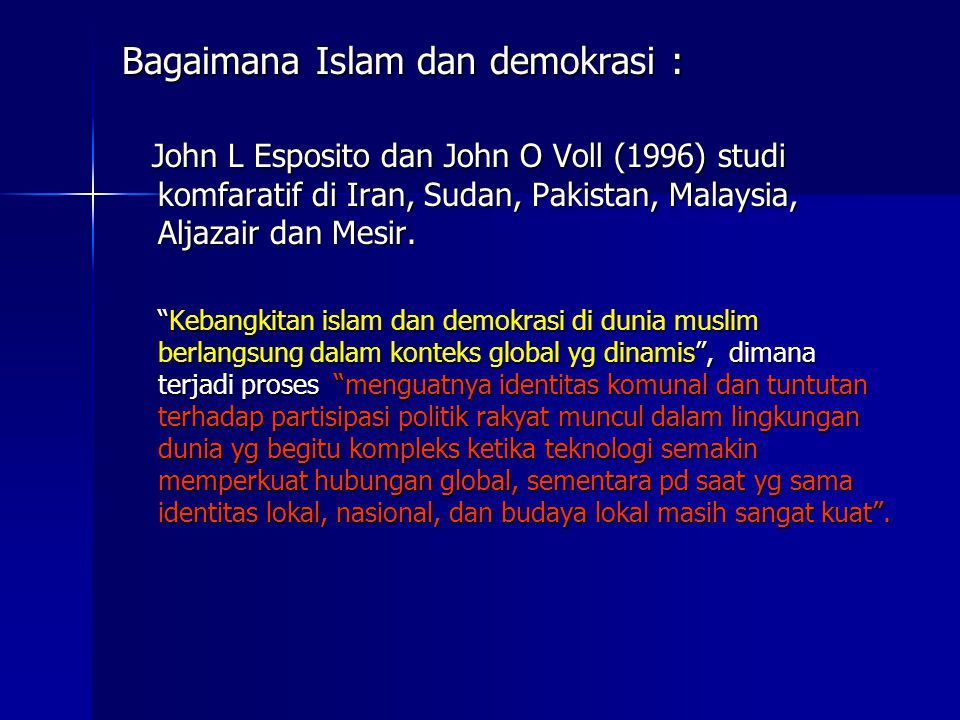 Bagaimana Islam dan demokrasi : John L Esposito dan John O Voll (1996) studi komfaratif di Iran, Sudan, Pakistan, Malaysia, Aljazair dan Mesir. John L