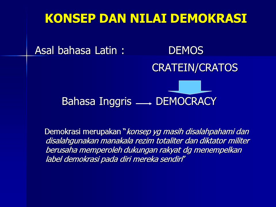 KONSEP DAN NILAI DEMOKRASI Asal bahasa Latin : DEMOS CRATEIN/CRATOS CRATEIN/CRATOS Bahasa Inggris DEMOCRACY Bahasa Inggris DEMOCRACY Demokrasi merupak