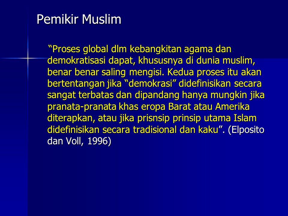 """Pemikir Muslim """"Proses global dlm kebangkitan agama dan demokratisasi dapat, khususnya di dunia muslim, benar benar saling mengisi. Kedua proses itu a"""