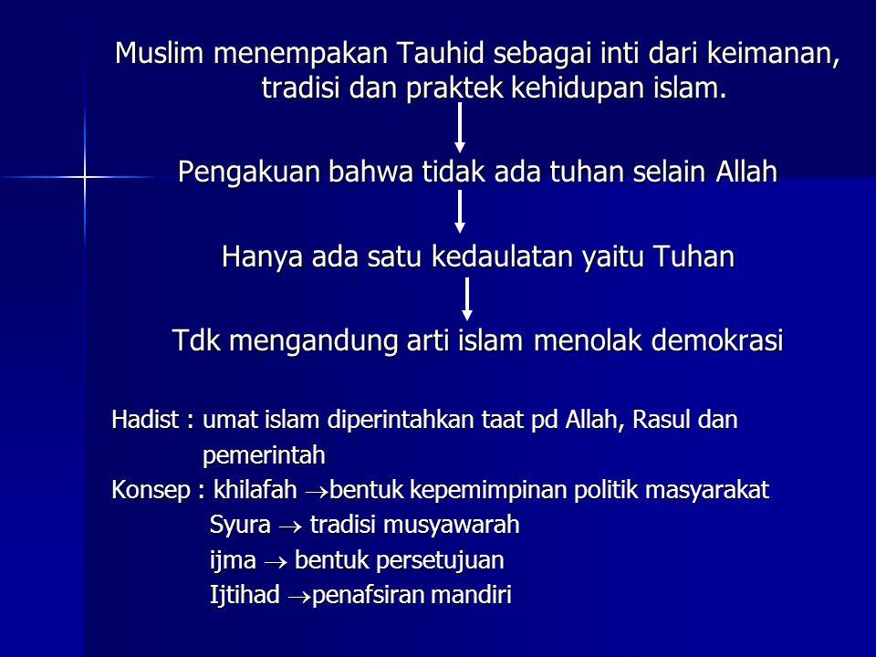 Muslim menempakan Tauhid sebagai inti dari keimanan, tradisi dan praktek kehidupan islam. Pengakuan bahwa tidak ada tuhan selain Allah Hanya ada satu