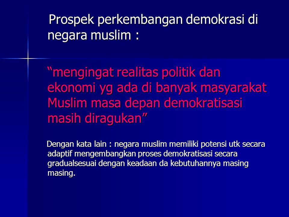 """Prospek perkembangan demokrasi di negara muslim : Prospek perkembangan demokrasi di negara muslim : """"mengingat realitas politik dan ekonomi yg ada di"""