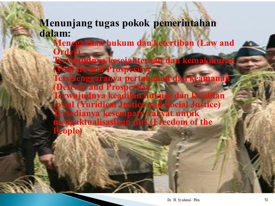 Dr. H. Syahrial / Pkn10 Menunjang tugas pokok pemerintahan dalam: Menegakkan hukum dan ketertiban (Law and Order) Terwujudnya kesejahteraan dan kemakm