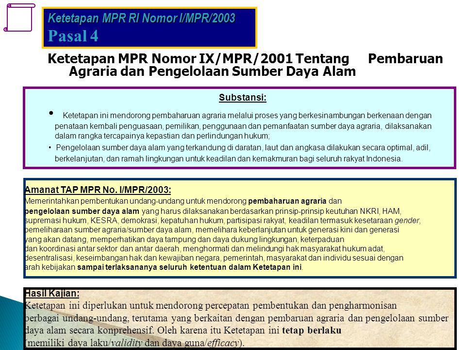 Ketetapan MPR Nomor IX/MPR/2001 Tentang Pembaruan Agraria dan Pengelolaan Sumber Daya Alam Substansi: Ketetapan ini mendorong pembaharuan agraria mela