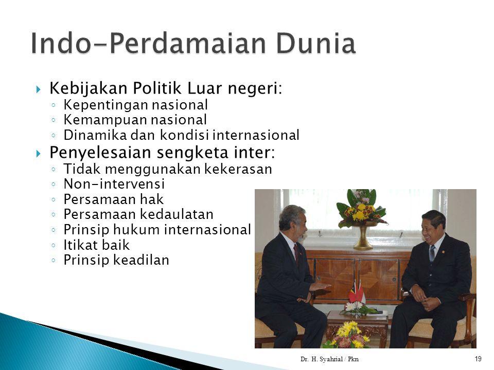  Kebijakan Politik Luar negeri: ◦ Kepentingan nasional ◦ Kemampuan nasional ◦ Dinamika dan kondisi internasional  Penyelesaian sengketa inter: ◦ Tid
